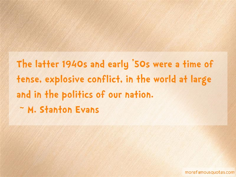 M. Stanton Evans Quotes: The latter 1940s and early 50s were a
