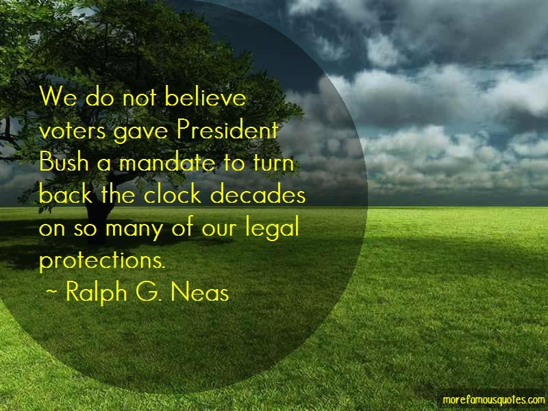 Ralph G. Neas Quotes: We Do Not Believe Voters Gave President