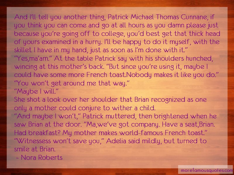 Nora Roberts Quotes: And Ill Tell You Another Thing Patrick
