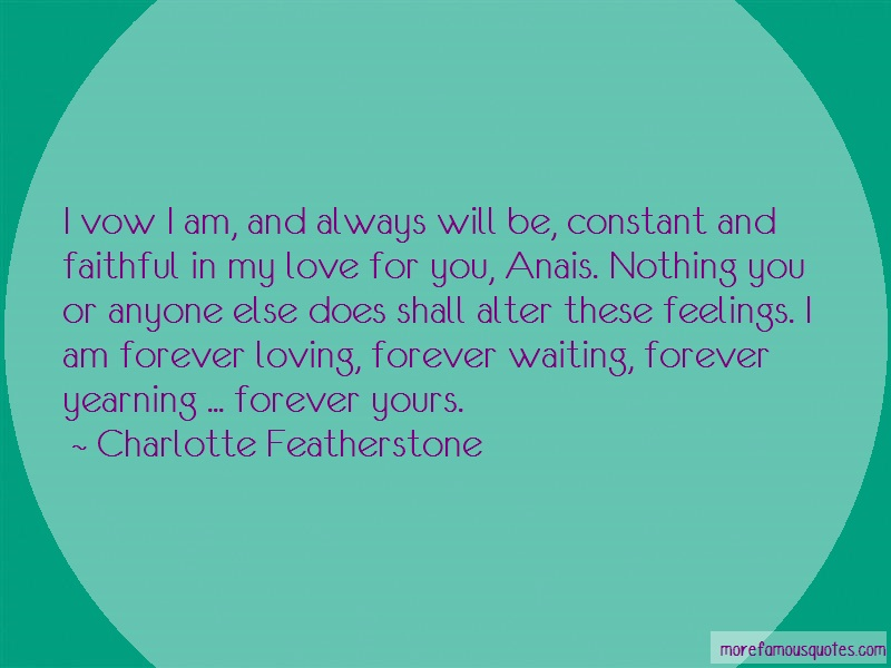 Charlotte Featherstone Quotes: I vow i am and always will be constant