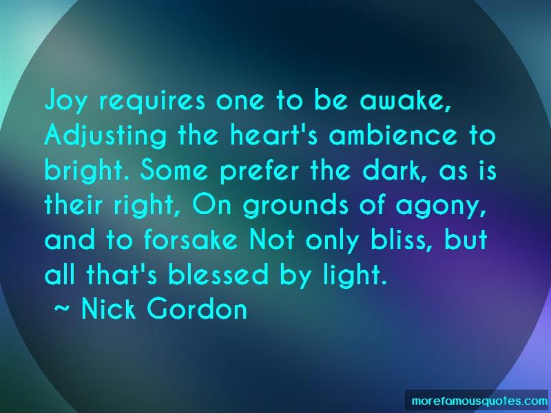 Nick Gordon Quotes: Joy requires one to be awake adjusting