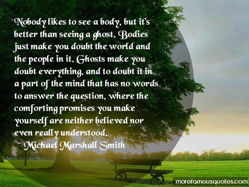 Michael Marshall Smith Quotes: Nobody likes to see a body but its