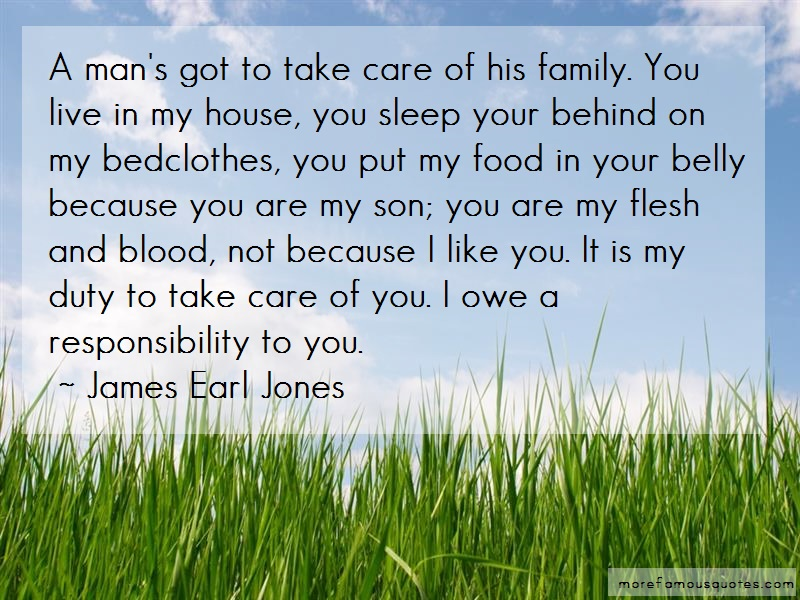 James Earl Jones Quotes: A mans got to take care of his family