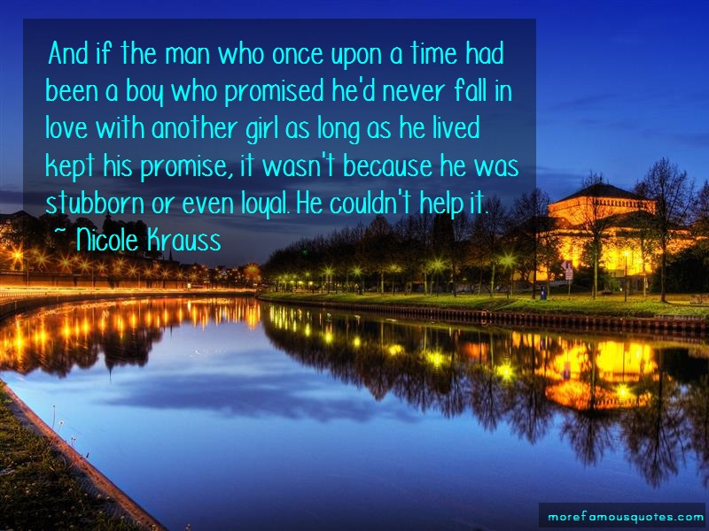 Nicole Krauss Quotes: And If The Man Who Once Upon A Time Had