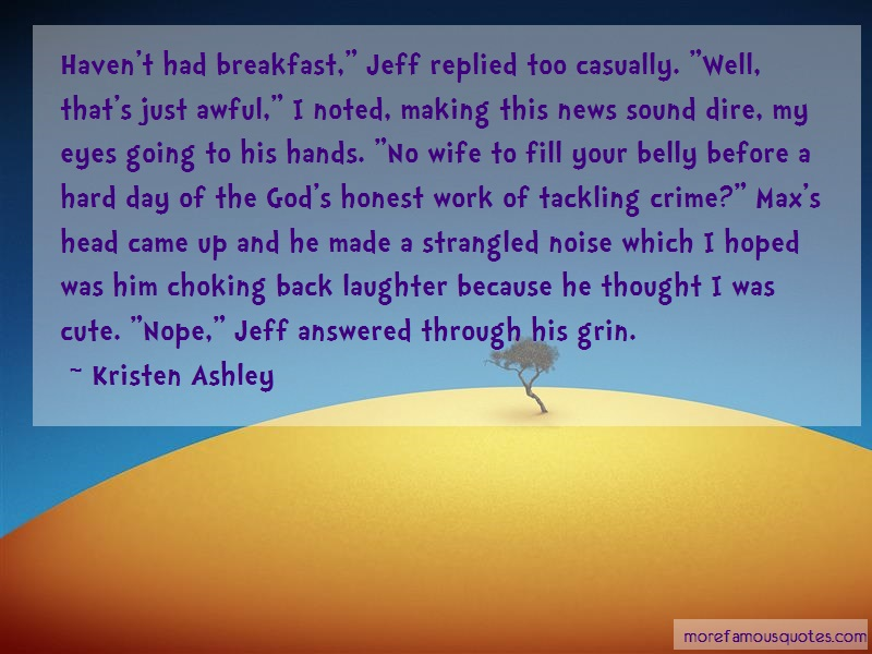 Kristen Ashley Quotes: Havent had breakfast jeff replied too