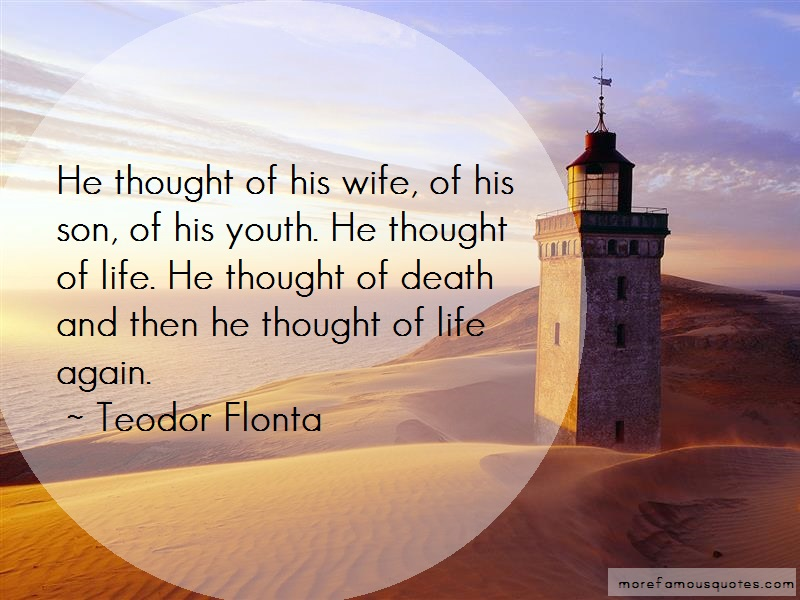 Teodor Flonta Quotes: He thought of his wife of his son of his