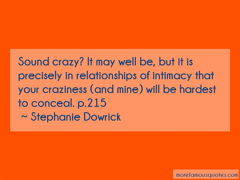 Stephanie Dowrick Quotes: Sound crazy it may well be but it is