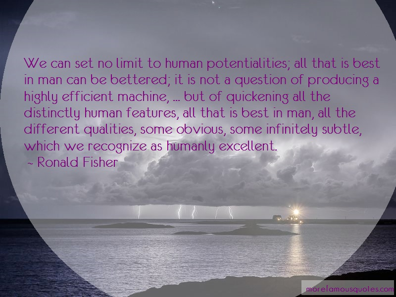 Ronald Fisher Quotes: We can set no limit to human