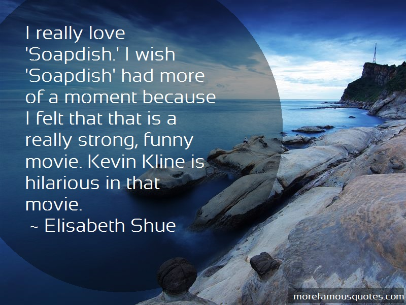 Elisabeth Shue Quotes: I really love soapdish i wish soapdish