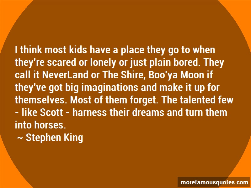Stephen King Quotes: I Think Most Kids Have A Place They Go