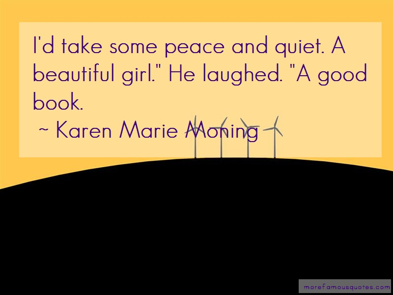 Karen Marie Moning Quotes: Id take some peace and quiet a beautiful
