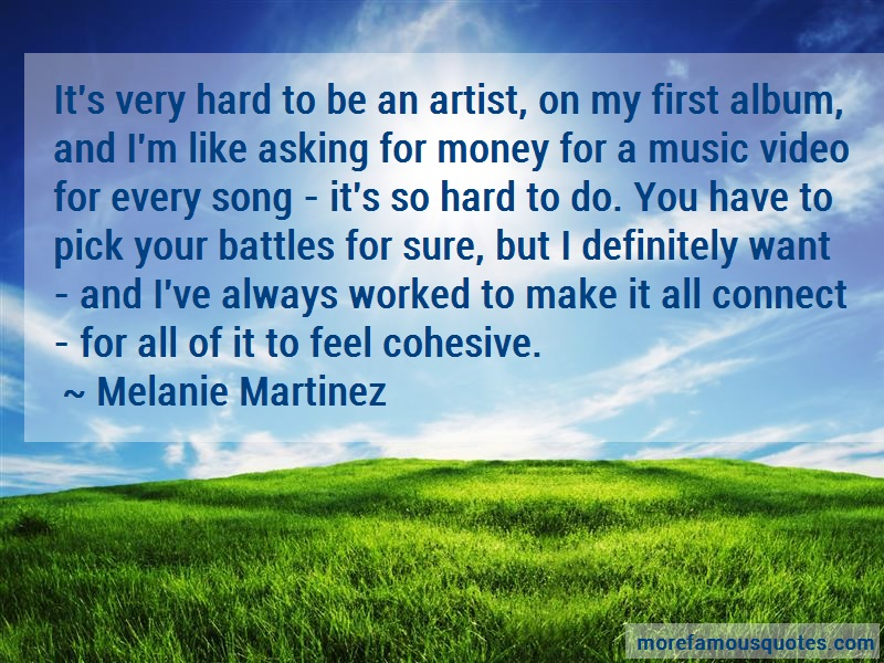 Melanie Martinez Quotes: Its Very Hard To Be An Artist On My