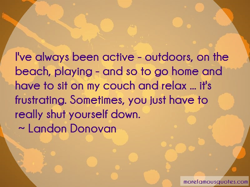 Landon Donovan Quotes: Ive Always Been Active Outdoors On The