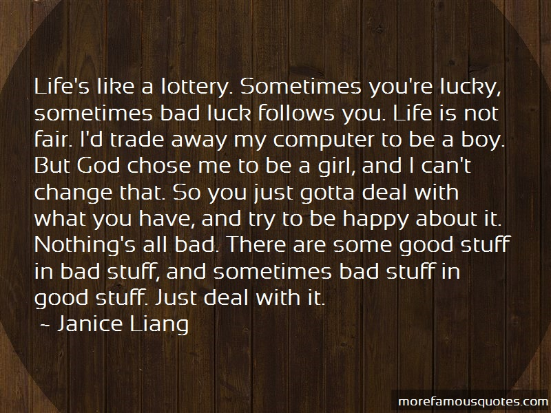 Janice Liang Quotes: Lifes like a lottery sometimes youre