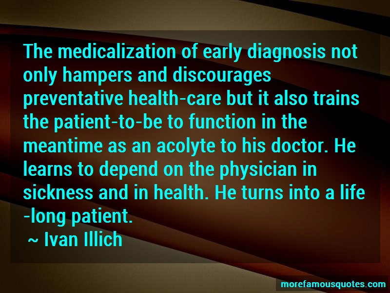 Ivan Illich Quotes: The medicalization of early diagnosis