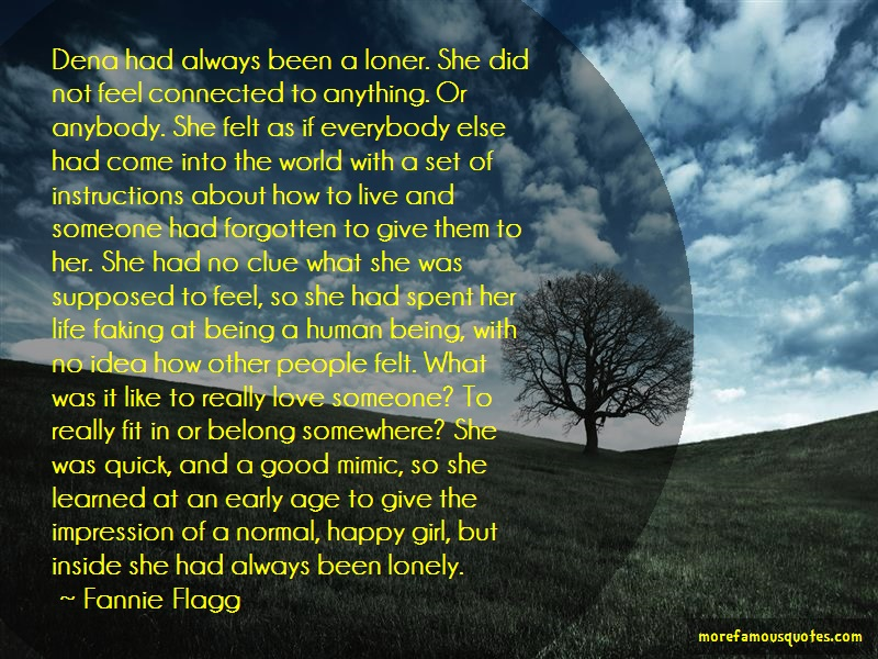 Fannie Flagg Quotes: Dena Had Always Been A Loner She Did Not