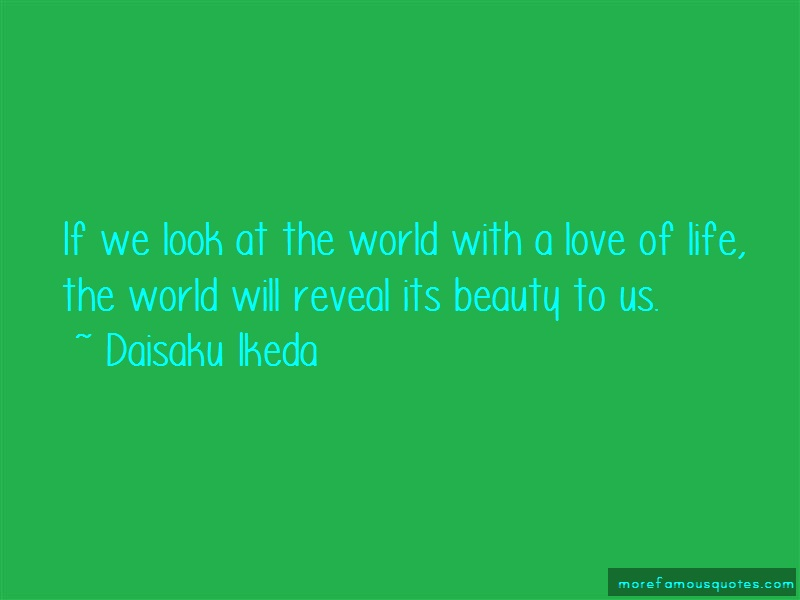Daisaku Ikeda Quotes If We Look At The World With A Love Of