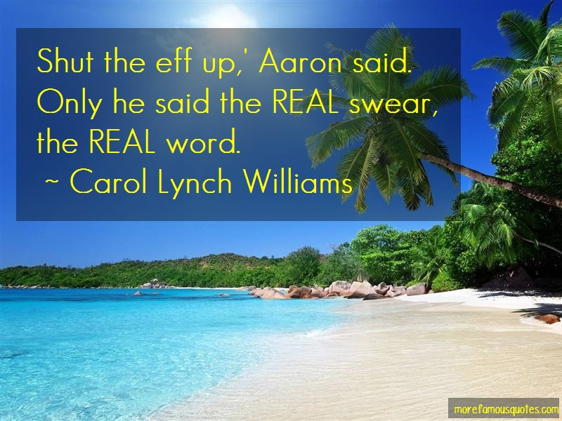 Carol Lynch Williams Quotes: Shut The Eff Up Aaron Said Only He Said