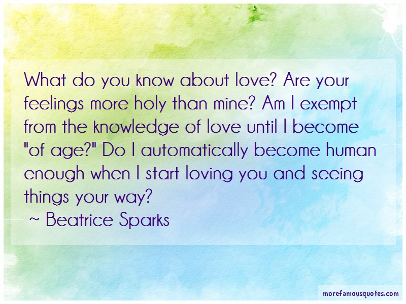 Beatrice Sparks Quotes: What Do You Know About Love Are Your