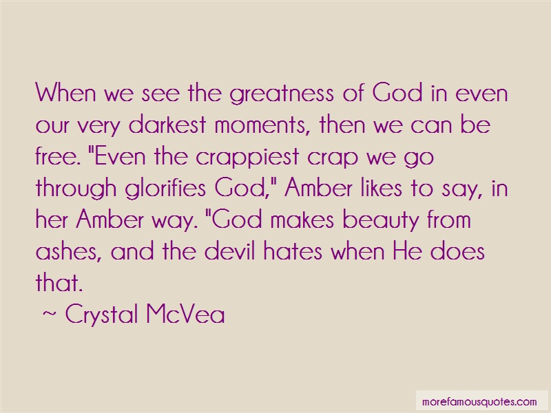 Crystal McVea Quotes: When we see the greatness of god in