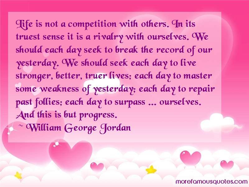 William George Jordan Quotes: Life is not a competition with others in
