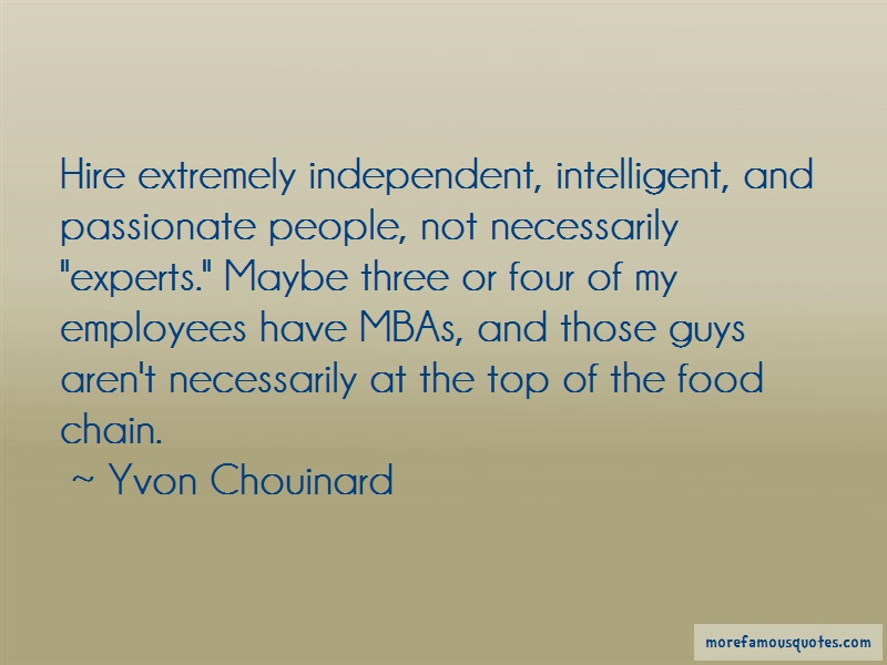 Yvon Chouinard Quotes: Hire Extremely Independent Intelligent