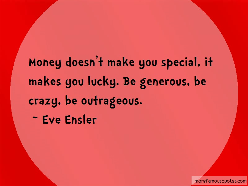 Eve Ensler Quotes: Money Doesnt Make You Special It Makes