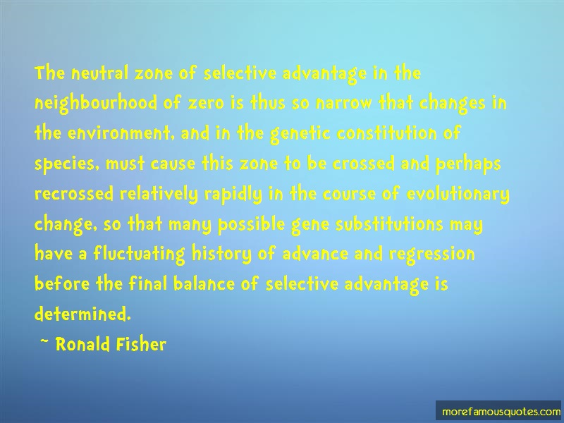 Ronald Fisher Quotes: The neutral zone of selective advantage