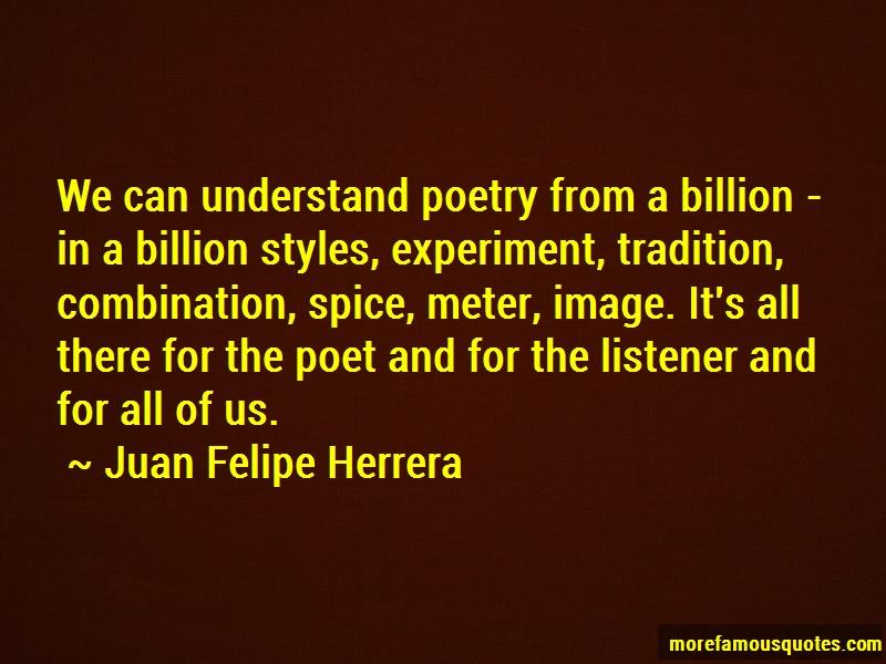 Juan Felipe Herrera Quotes: We Can Understand Poetry From A Billion