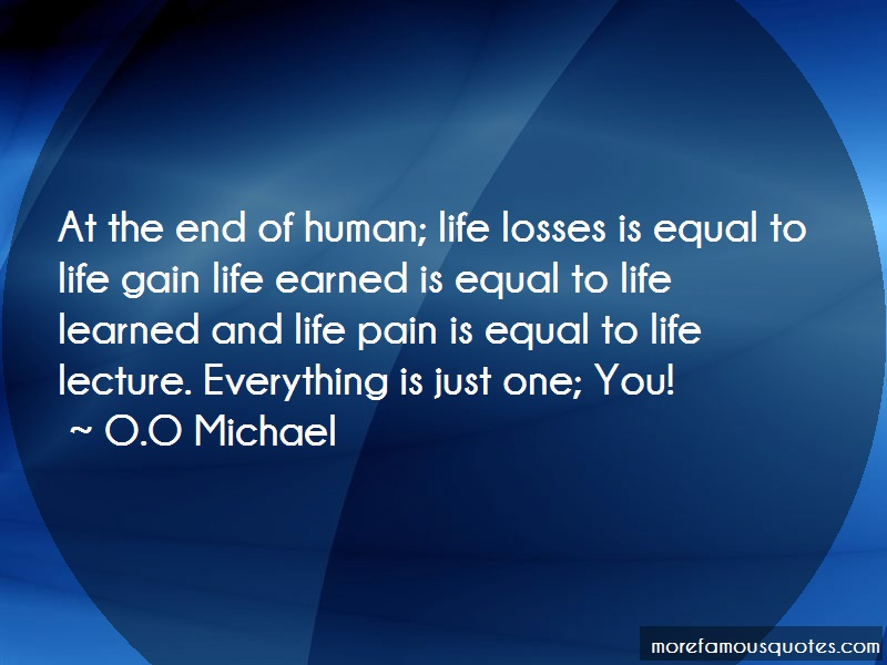 O.O Michael Quotes: At The End Of Human Life Losses Is Equal