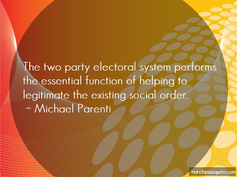 Michael Parenti Quotes: The two party electoral system performs