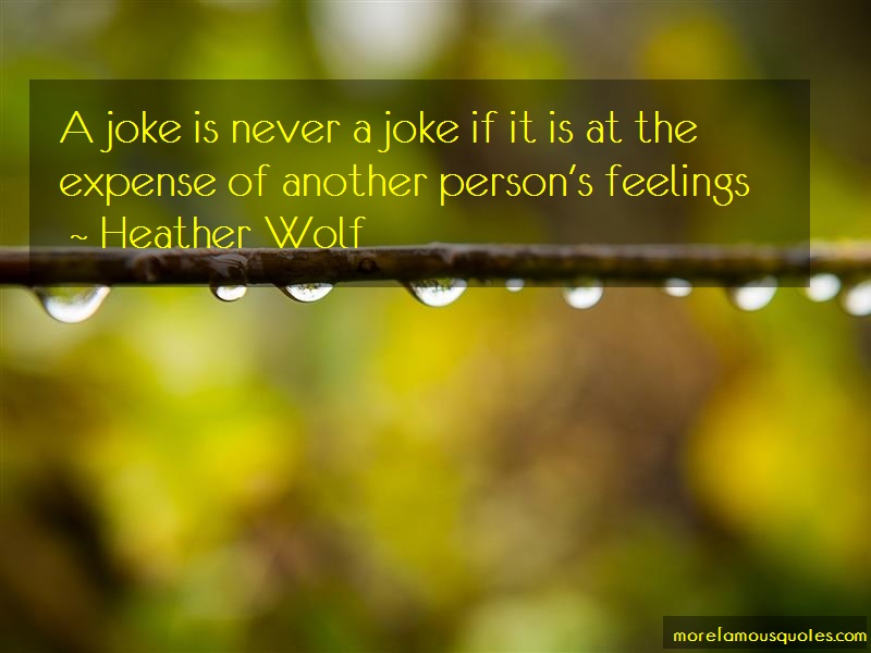 Heather Wolf Quotes: A Joke Is Never A Joke If It Is At The
