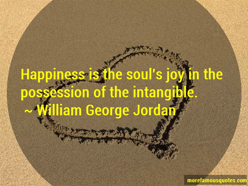 William George Jordan Quotes: Happiness is the souls joy in the