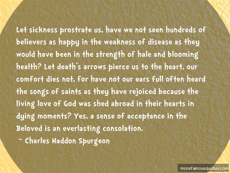 Charles Haddon Spurgeon Quotes: Let sickness prostrate us have we not