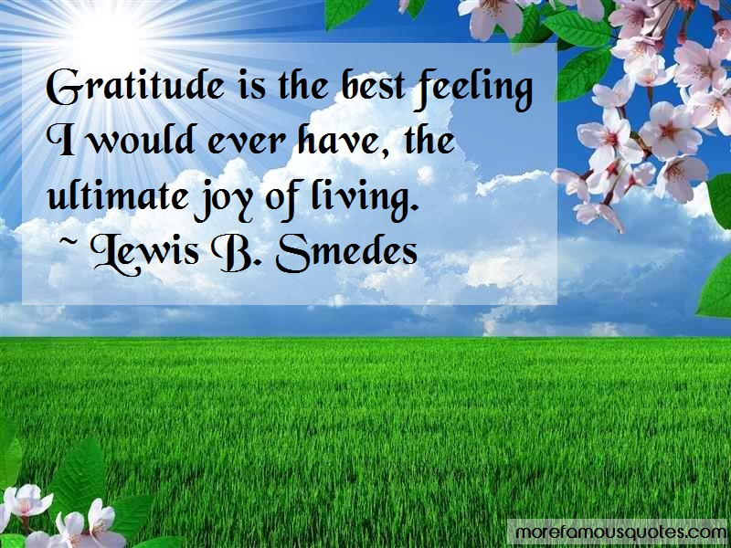 Lewis B. Smedes Quotes: Gratitude Is The Best Feeling I Would
