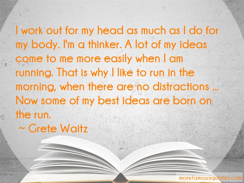 Grete Waitz Quotes: I work out for my head as much as i do