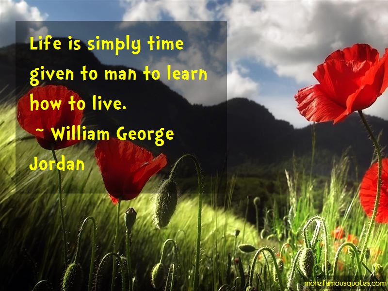 William George Jordan Quotes: Life Is Simply Time Given To Man To
