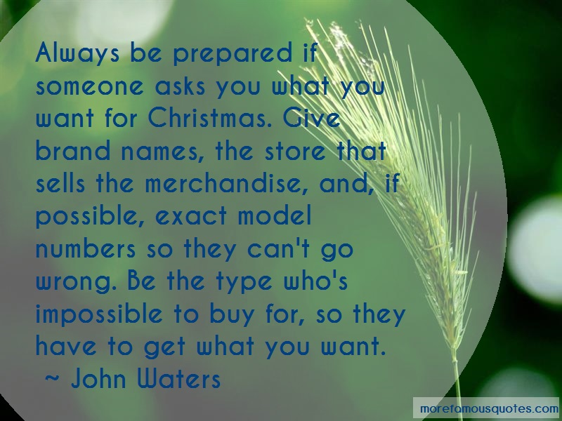 John Waters Quotes: Always be prepared if someone asks you