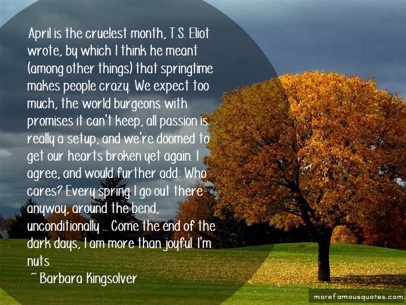 Barbara Kingsolver Quotes: April is the cruelest month t s eliot