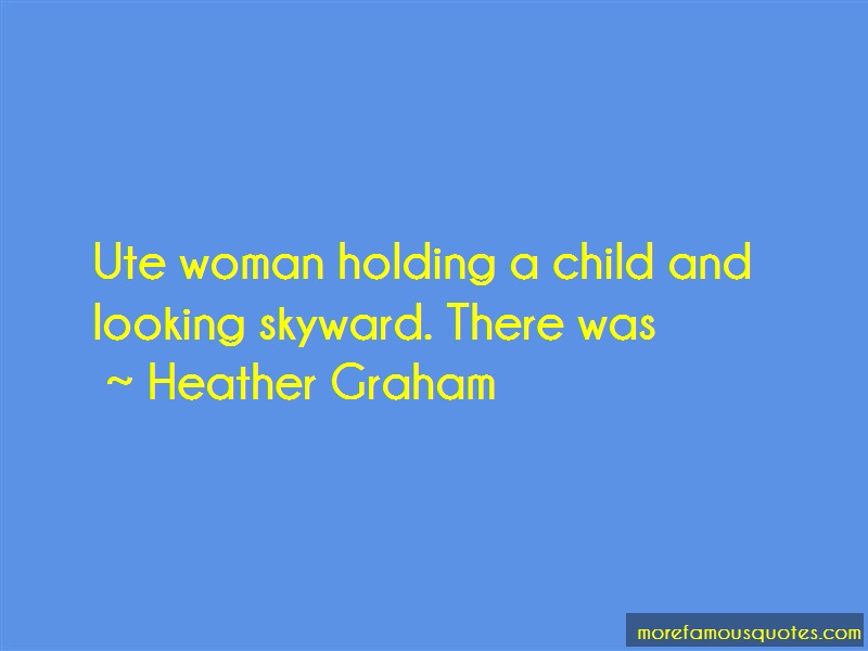 Heather Graham Quotes: Ute Woman Holding A Child And Looking