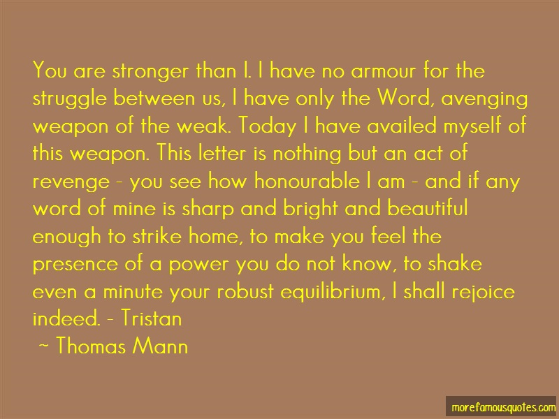 Thomas Mann Quotes: You are stronger than i i have no armour