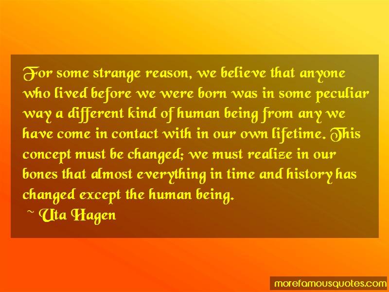 Uta Hagen Quotes: For some strange reason we believe that