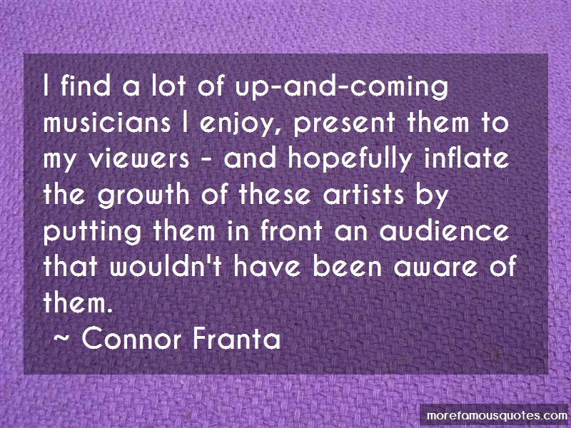 Connor Franta Quotes: I find a lot of up and coming musicians