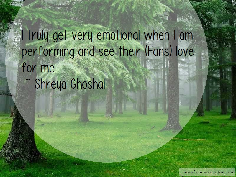 Shreya Ghoshal Quotes: I truly get very emotional when i am