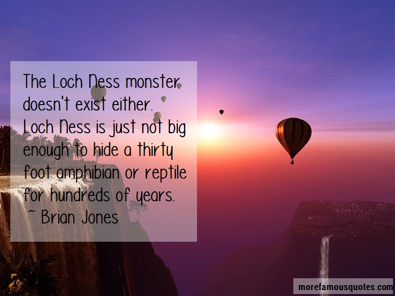 Brian Jones Quotes: The loch ness monster doesnt exist