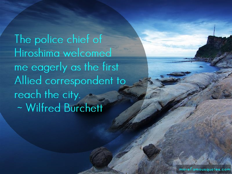 Wilfred Burchett Quotes: The police chief of hiroshima welcomed