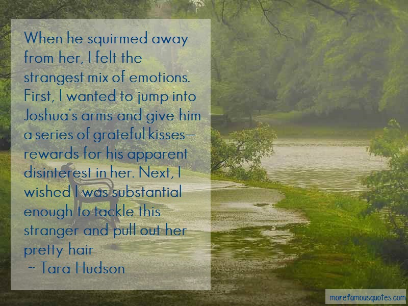 Tara Hudson Quotes: When he squirmed away from her i felt