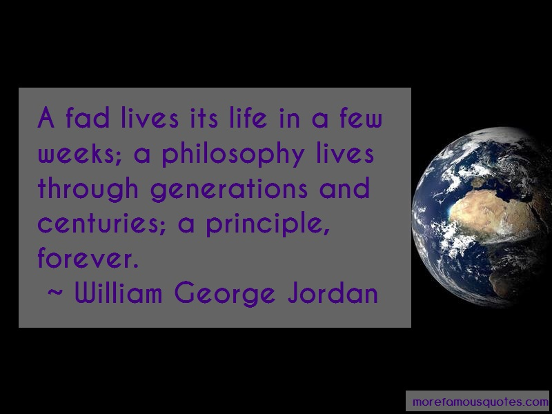 William George Jordan Quotes: A fad lives its life in a few weeks a