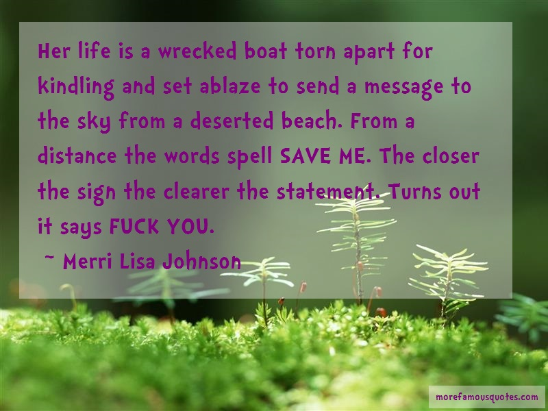 Merri Lisa Johnson Quotes: Her life is a wrecked boat torn apart
