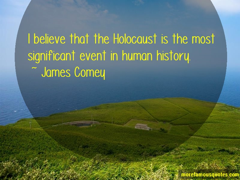 James Comey Quotes: I Believe That The Holocaust Is The Most